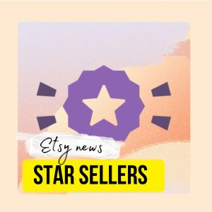 Star Sellers. New Feature. Etsy News 2021